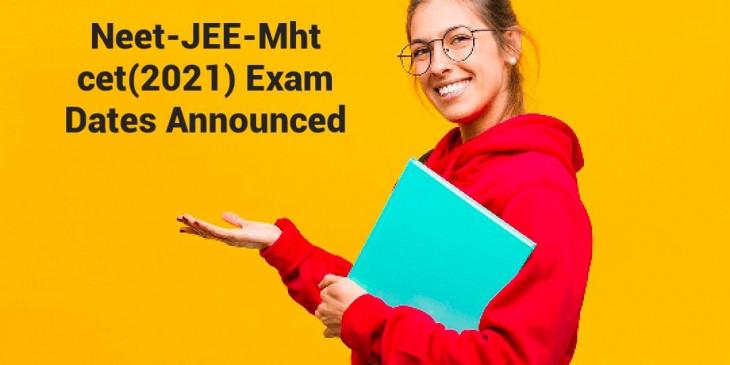 Neet-JEE-Mht cet(2021) Exam Dates Announced